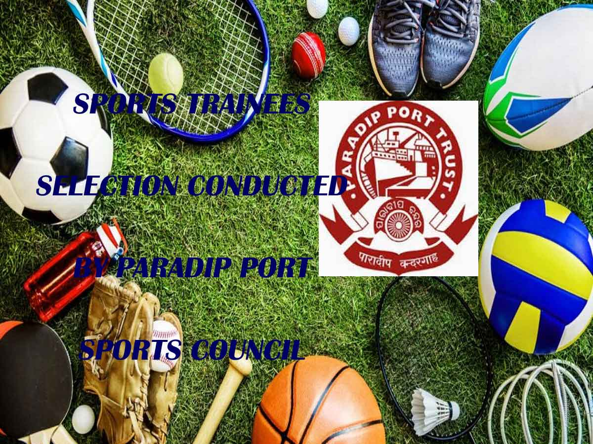 SPORTS TRAINEES SELECTION CONDUCTED BY PARADIP PORT SPORTS COUNCIL